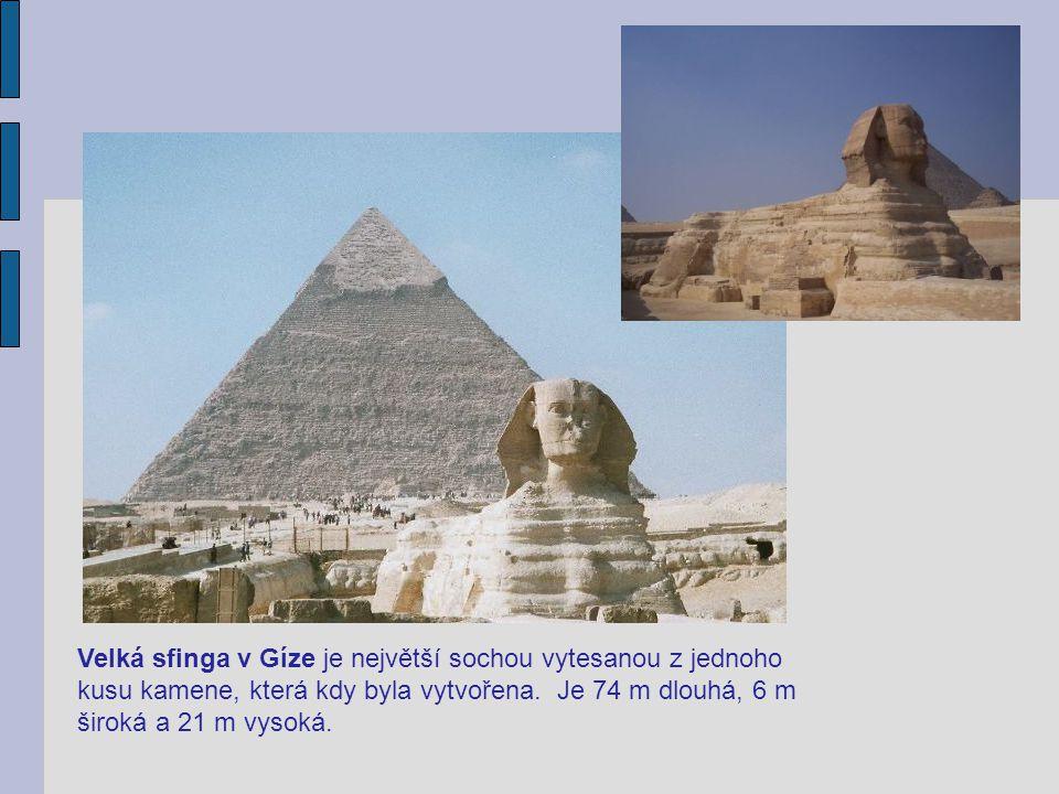 Velká sfinga v Gíze je největší sochou vytesanou z jednoho kusu kamene, která kdy byla vytvořena. Je 74 m dlouhá, 6 m široká a 21 m vysoká.