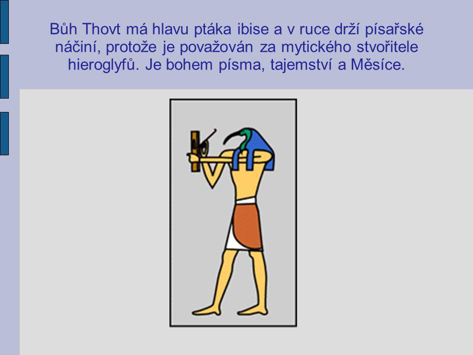 Bůh Thovt má hlavu ptáka ibise a v ruce drží písařské náčiní, protože je považován za mytického stvořitele hieroglyfů. Je bohem písma, tajemství a Měs