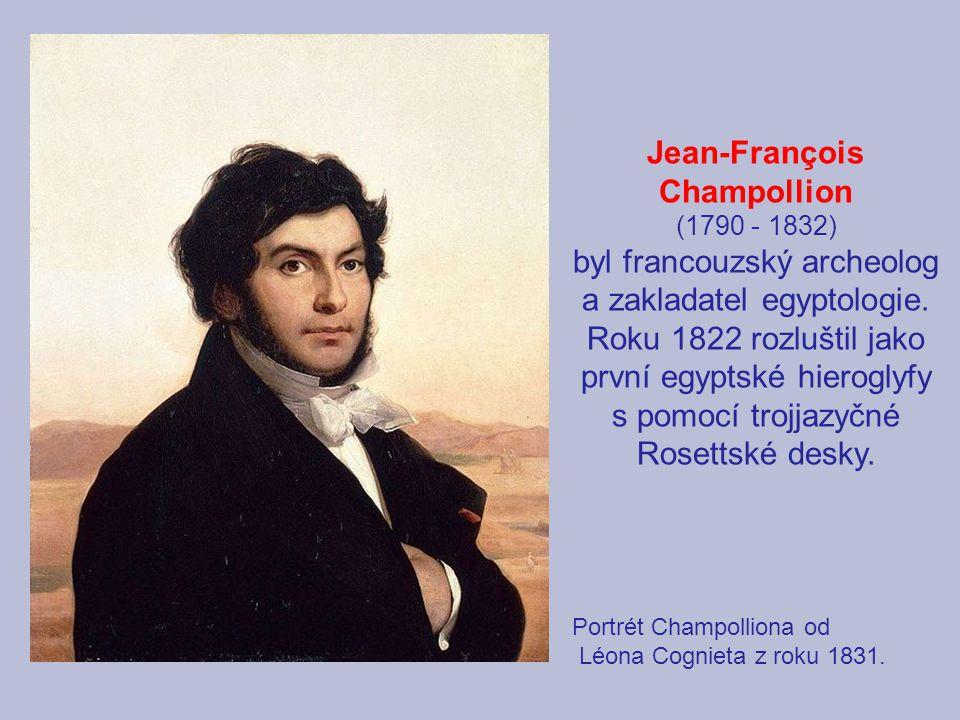 Jean-François Champollion (1790 - 1832) byl francouzský archeolog a zakladatel egyptologie. Roku 1822 rozluštil jako první egyptské hieroglyfy s pomoc