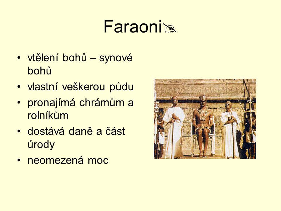 Faraoni  vtělení bohů – synové bohů vlastní veškerou půdu pronajímá chrámům a rolníkům dostává daně a část úrody neomezená moc