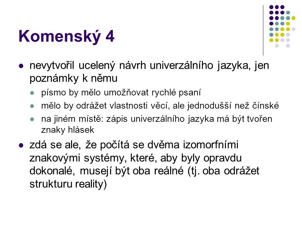 Komenský 4 nevytvořil ucelený návrh univerzálního jazyka, jen poznámky k němu písmo by mělo umožňovat rychlé psaní mělo by odrážet vlastnosti věcí, al
