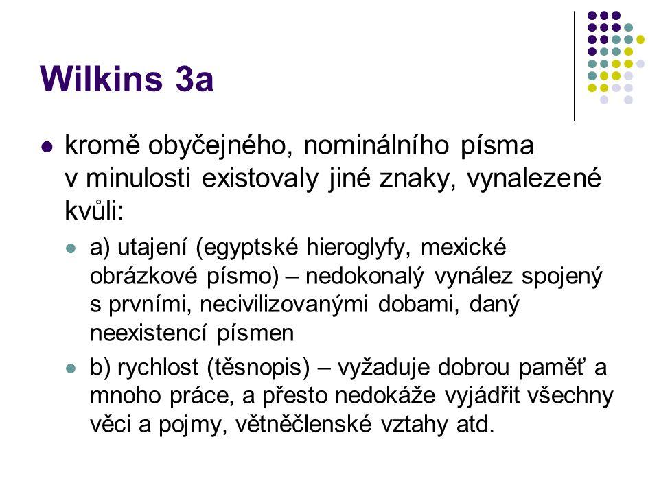Wilkins 3a kromě obyčejného, nominálního písma v minulosti existovaly jiné znaky, vynalezené kvůli: a) utajení (egyptské hieroglyfy, mexické obrázkové