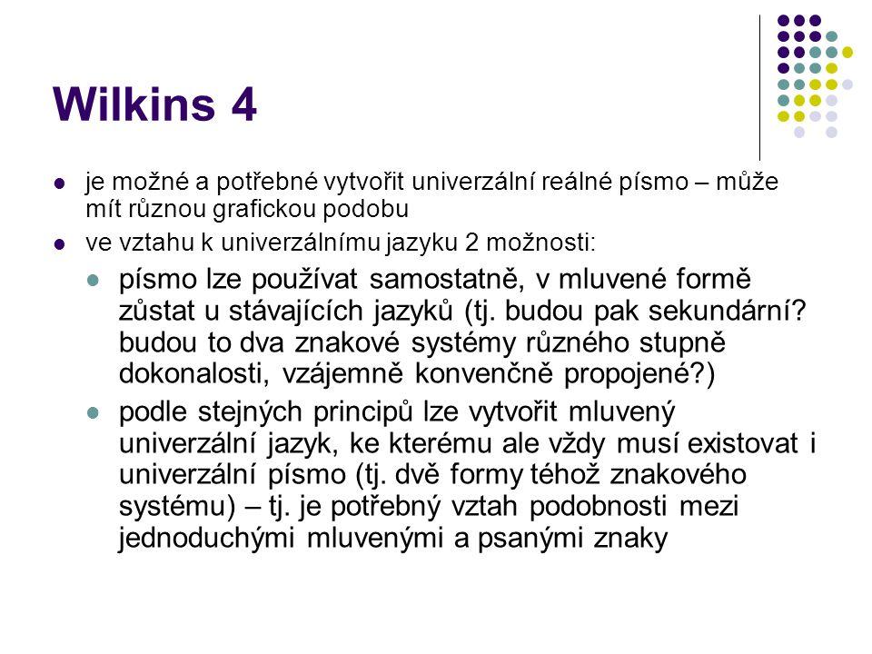 Wilkins 4 je možné a potřebné vytvořit univerzální reálné písmo – může mít různou grafickou podobu ve vztahu k univerzálnímu jazyku 2 možnosti: písmo