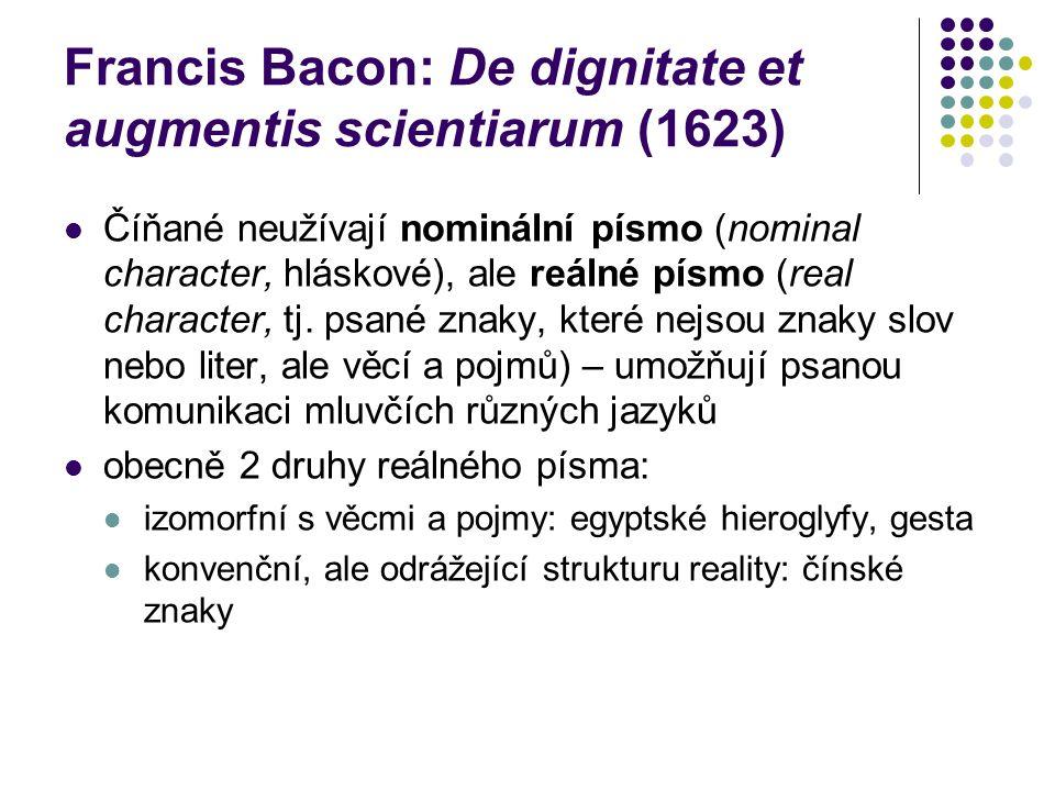 Francis Bacon: De dignitate et augmentis scientiarum (1623) Číňané neužívají nominální písmo (nominal character, hláskové), ale reálné písmo (real cha
