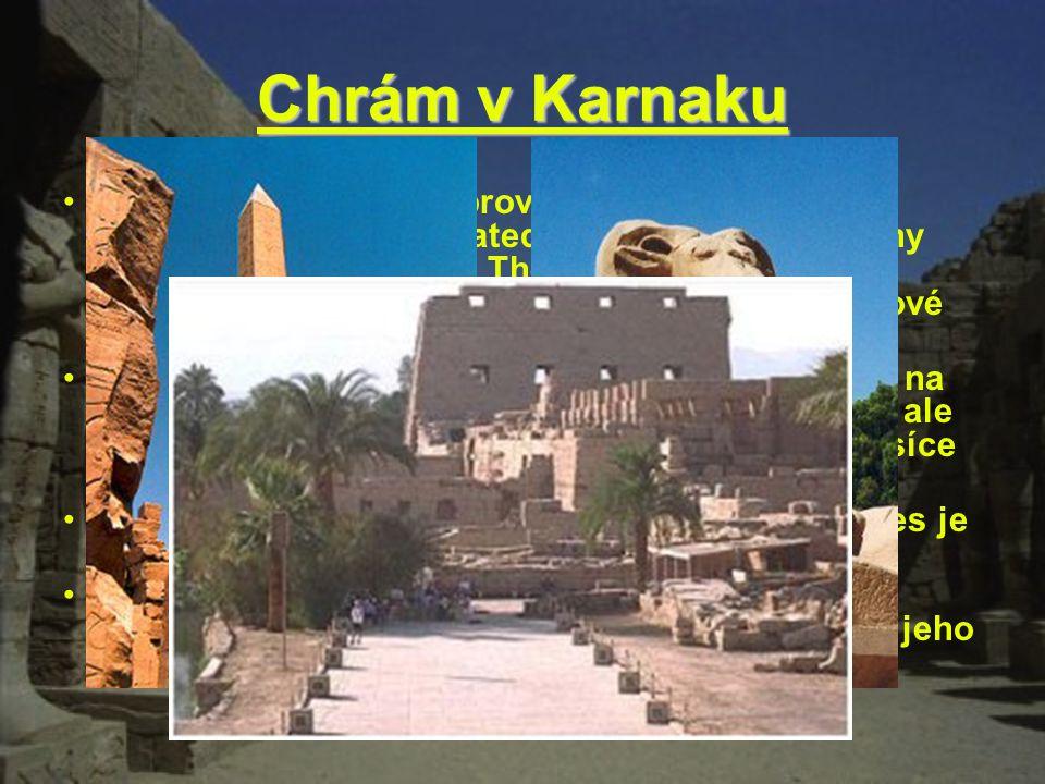 Chrám v Karnaku Chrám v Karnaku je obrovská množina svatyň, domů, pylonů, soch, katedrál a obelisků. Všechny stavby jsou zasvěceny Thebským bohům a eg