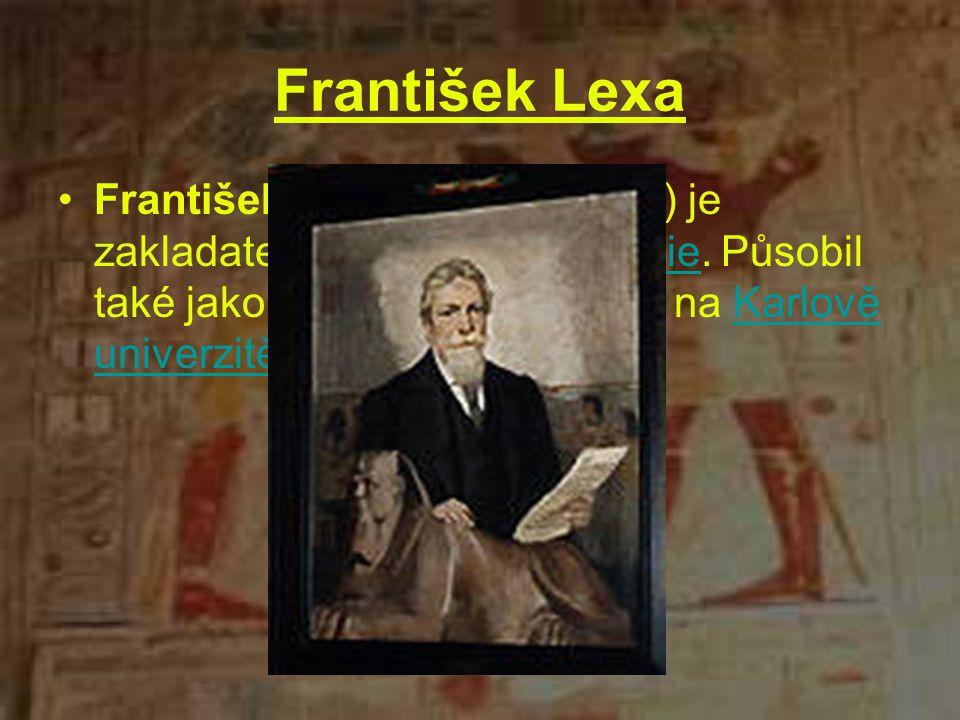 František Lexa František Lexa (*1876 - 1960) je zakladatelem české egyptologie. Působil také jako profesor egyptologie na Karlově univerzitě.egyptolog