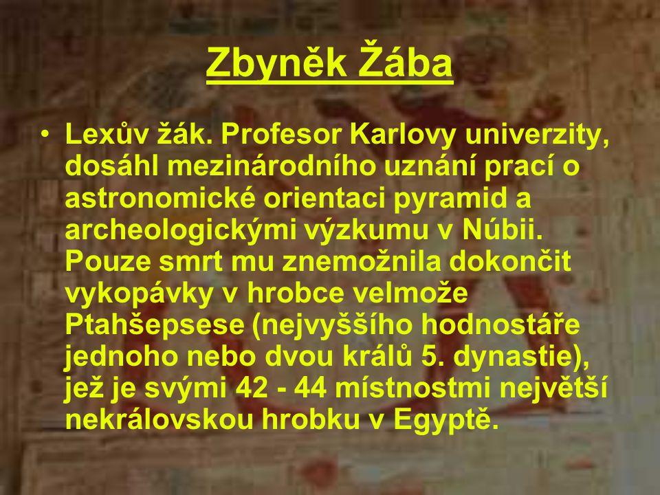 Zbyněk Žába Lexův žák. Profesor Karlovy univerzity, dosáhl mezinárodního uznání prací o astronomické orientaci pyramid a archeologickými výzkumu v Núb