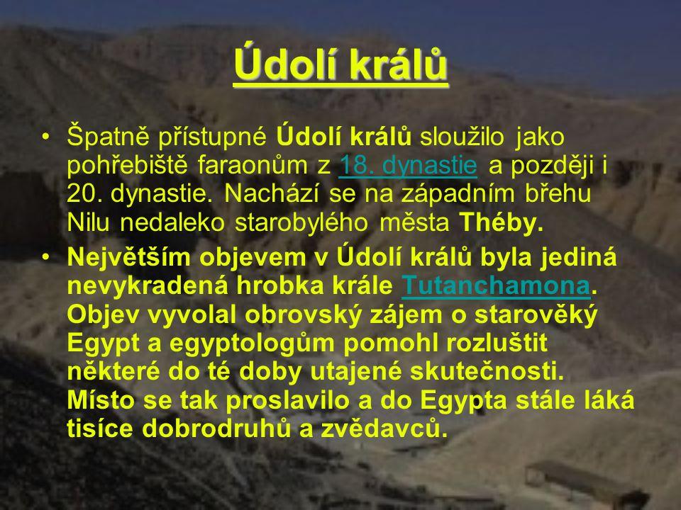 Údolí králů Špatně přístupné Údolí králů sloužilo jako pohřebiště faraonům z 18. dynastie a později i 20. dynastie. Nachází se na západním břehu Nilu