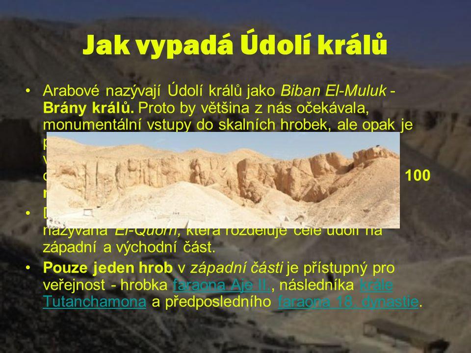Jak vypadá Údolí králů Arabové nazývají Údolí králů jako Biban El-Muluk - Brány králů. Proto by většina z nás očekávala, monumentální vstupy do skalní