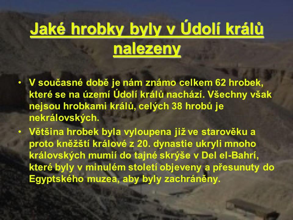 Jaké hrobky byly v Údolí králů nalezeny V současné době je nám známo celkem 62 hrobek, které se na území Údolí králů nachází. Všechny však nejsou hrob