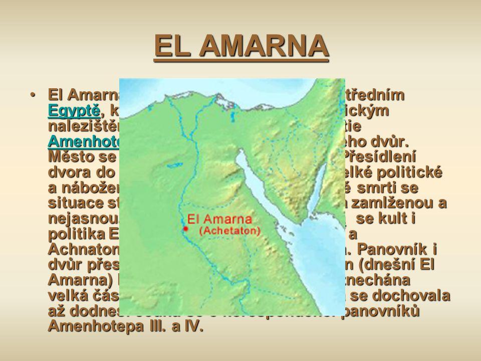 EL AMARNA El Amarna je dnešní název lokality ve středním Egyptě, která je významným archeologickým nalezištěm. Za vlády faraona 18. dynastie Amenhotep