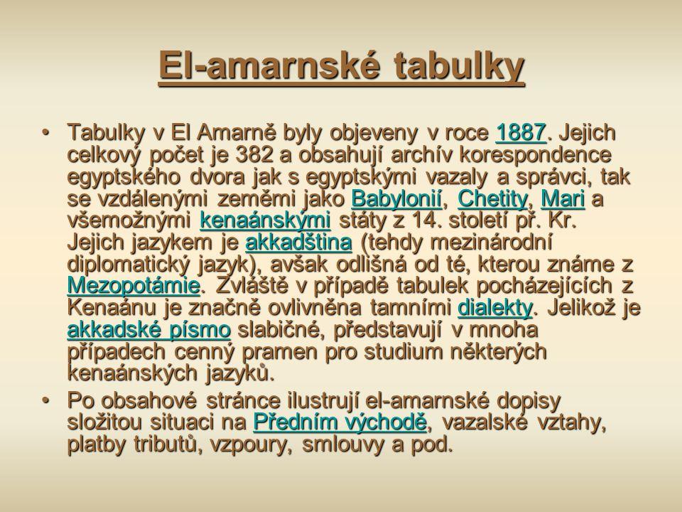 El-amarnské tabulky Tabulky v El Amarně byly objeveny v roce 1887. Jejich celkový počet je 382 a obsahují archív korespondence egyptského dvora jak s