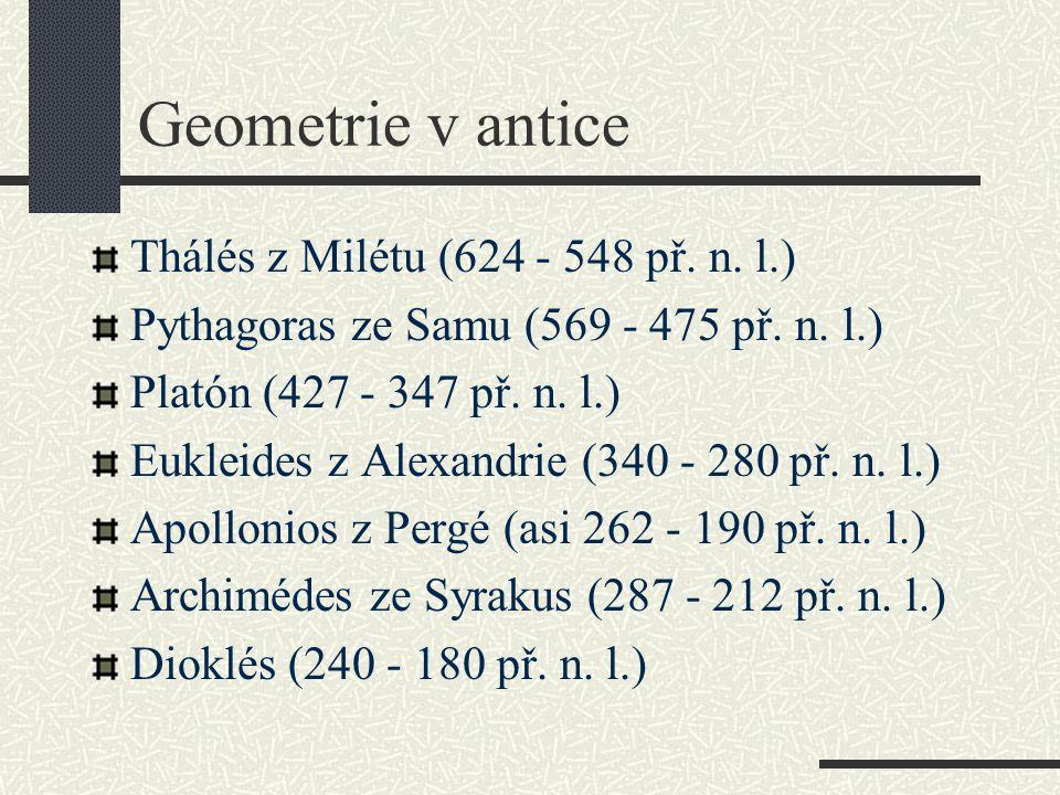Geometrie v antice Thálés z Milétu (624 - 548 př. n. l.) Pythagoras ze Samu (569 - 475 př. n. l.) Platón (427 - 347 př. n. l.) Eukleides z Alexandrie