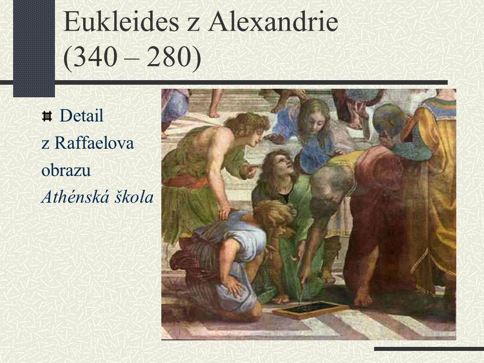 Eukleides z Alexandrie (340 – 280) Detail z Raffaelova obrazu Athénská škola
