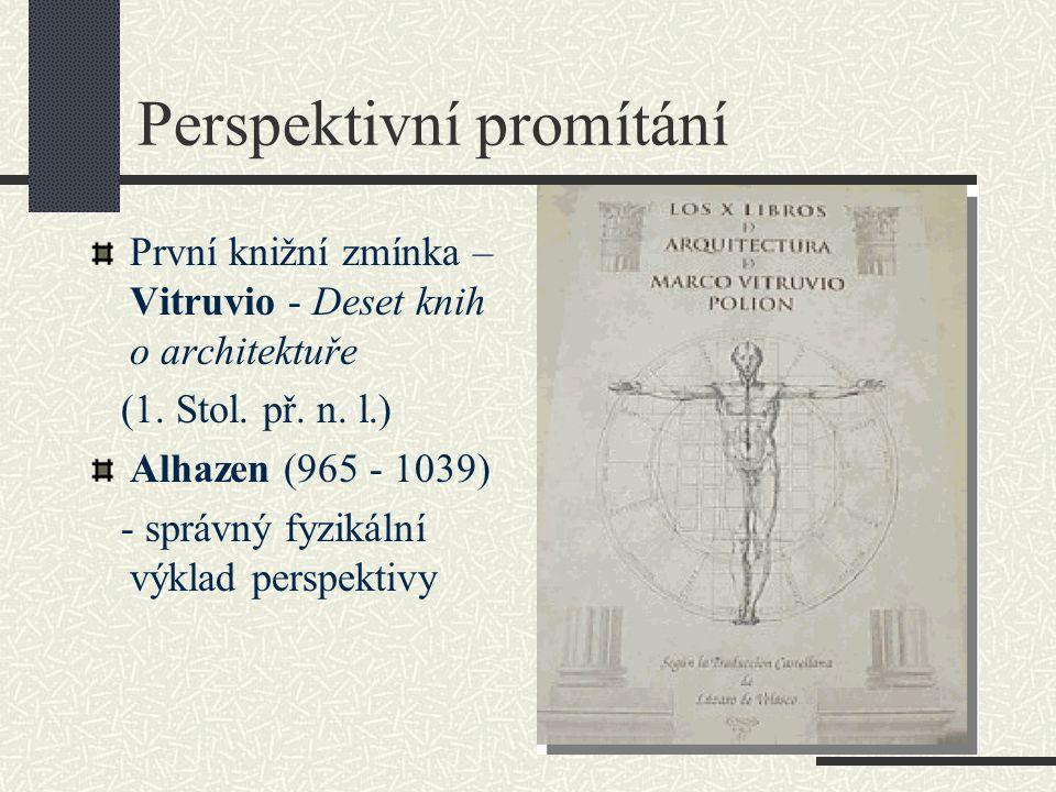Perspektivní promítání První knižní zmínka – Vitruvio - Deset knih o architektuře (1. Stol. př. n. l.) Alhazen (965 - 1039) - správný fyzikální výklad