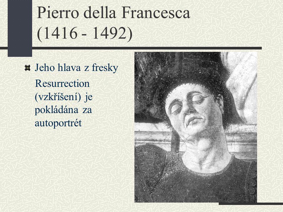 Pierro della Francesca (1416 - 1492) Jeho hlava z fresky Resurrection (vzkříšení) je pokládána za autoportrét
