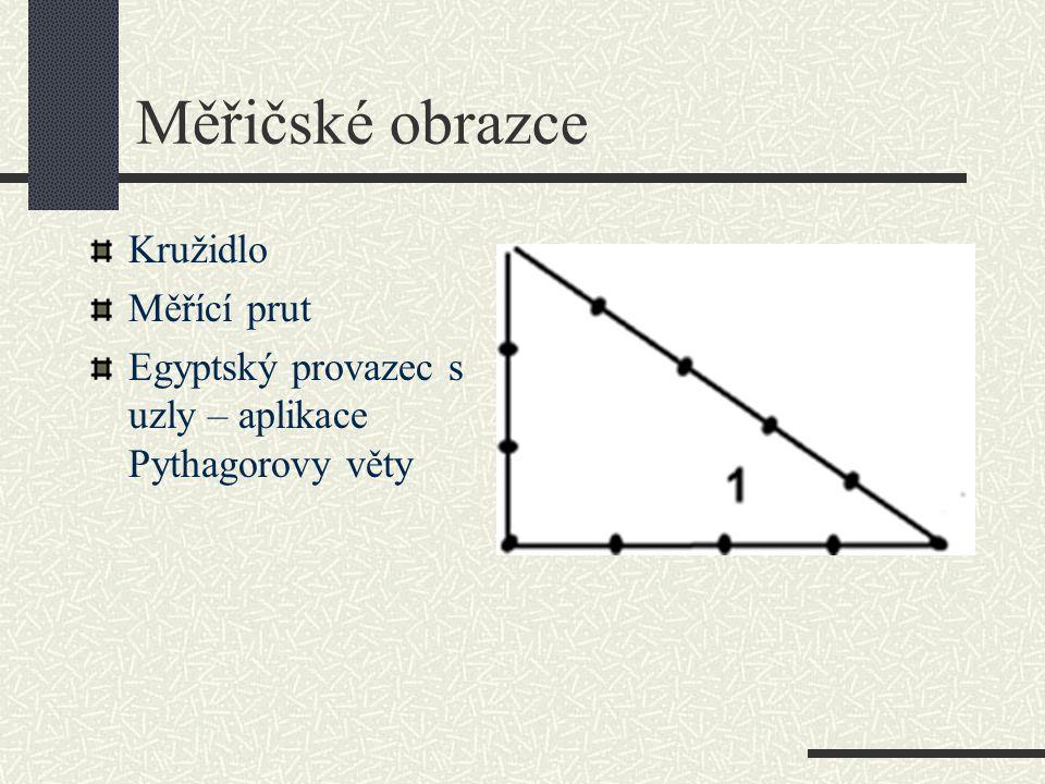 Měřičské obrazce Kružidlo Měřící prut Egyptský provazec s uzly – aplikace Pythagorovy věty