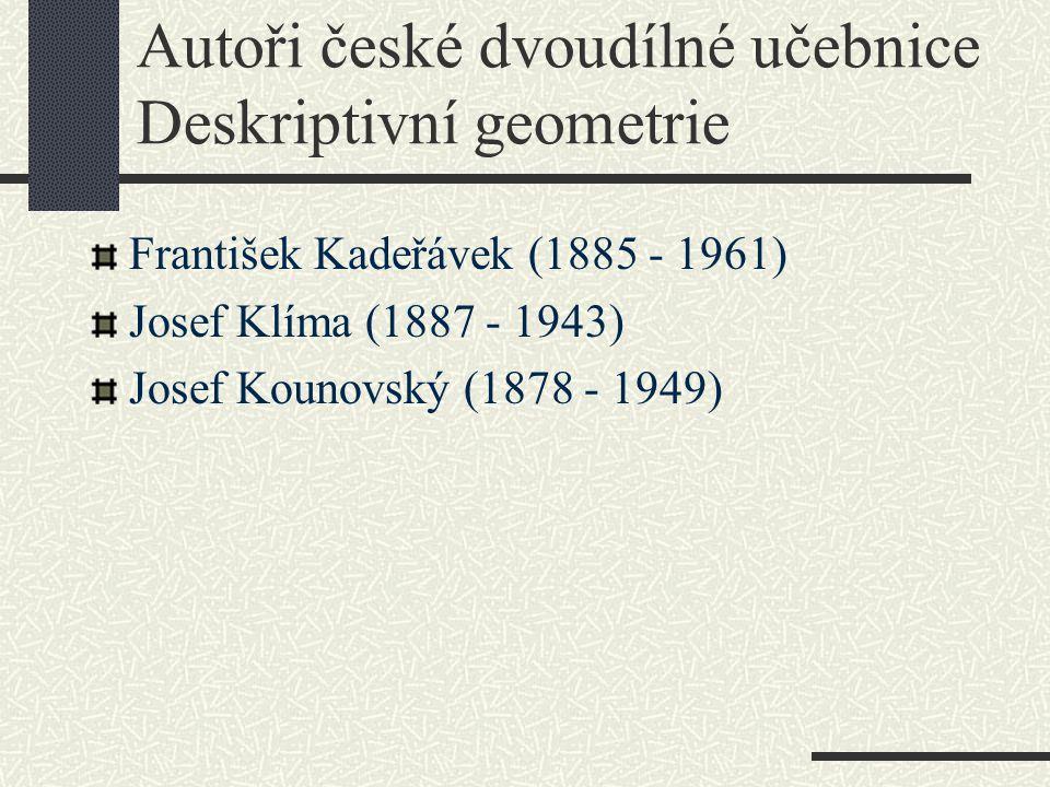 Autoři české dvoudílné učebnice Deskriptivní geometrie František Kadeřávek (1885 - 1961) Josef Klíma (1887 - 1943) Josef Kounovský (1878 - 1949)