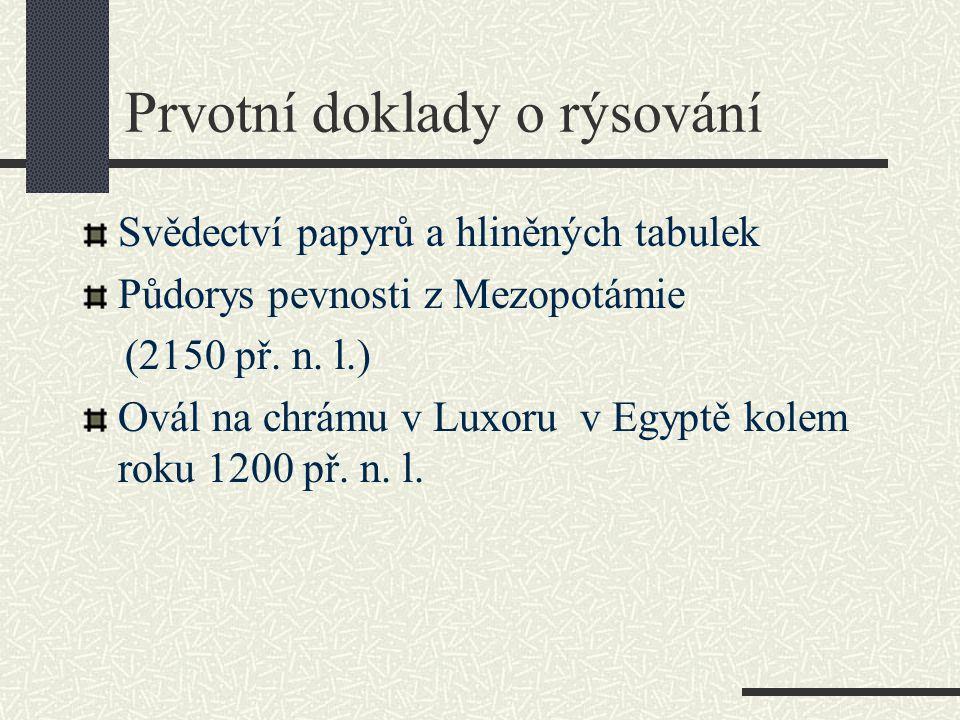 Prvotní doklady o rýsování Svědectví papyrů a hliněných tabulek Půdorys pevnosti z Mezopotámie (2150 př. n. l.) Ovál na chrámu v Luxoru v Egyptě kolem