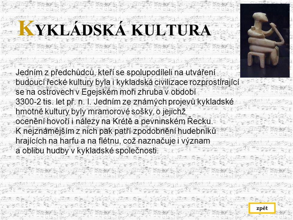 K YKLÁDSKÁ KULTURA Jedním z předchůdců, kteří se spolupodíleli na utváření budoucí řecké kultury byla i kykladská civilizace rozprostírající se na ostrovech v Egejském moři zhruba v období 3300-2 tis.