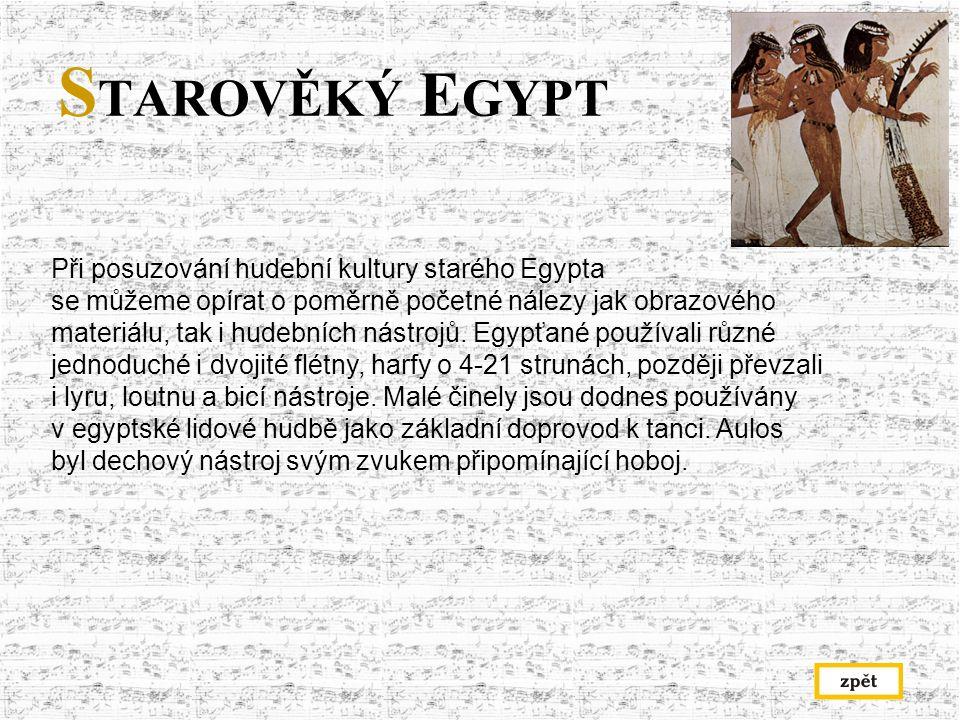 S TAROVĚKÝ E GYPT Při posuzování hudební kultury starého Egypta se můžeme opírat o poměrně početné nálezy jak obrazového materiálu, tak i hudebních nástrojů.