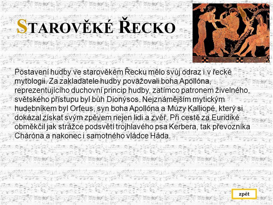 S TAROVĚKÉ Ř ECKO Postavení hudby ve starověkém Řecku mělo svůj odraz i v řecké mytologii.