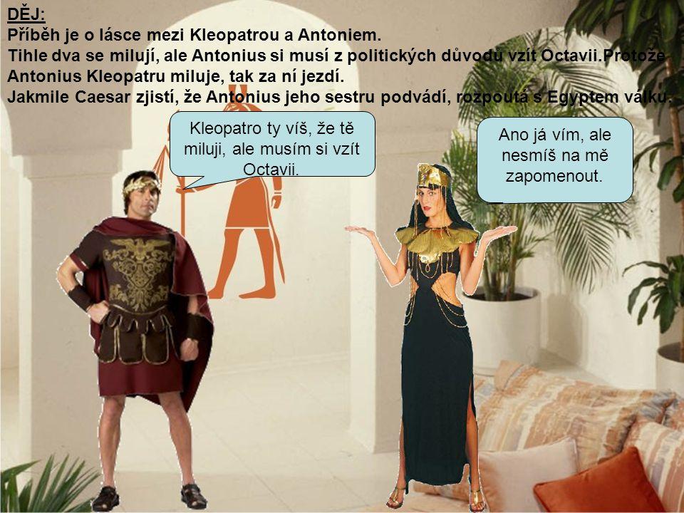 Jelikož Caesar na ně použije lsti, myslí si Antonius, že se Kleopatra přidala na stranu Caesara.