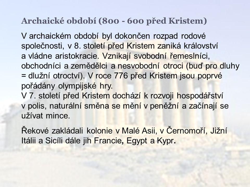 Archaické období (800 - 600 před Kristem) V archaickém období byl dokončen rozpad rodové společnosti, v 8.