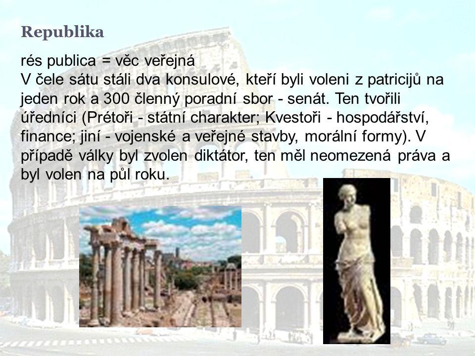 Republika rés publica = věc veřejná V čele sátu stáli dva konsulové, kteří byli voleni z patricijů na jeden rok a 300 členný poradní sbor - senát.