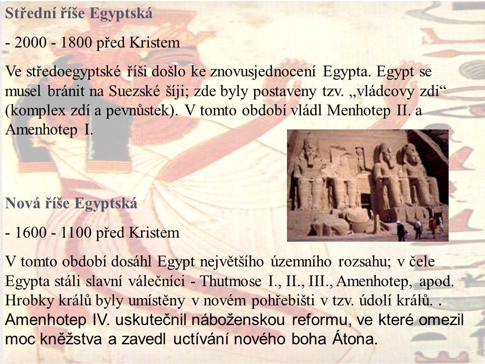 Střední říše Egyptská - 2000 - 1800 před Kristem Ve středoegyptské říši došlo ke znovusjednocení Egypta.