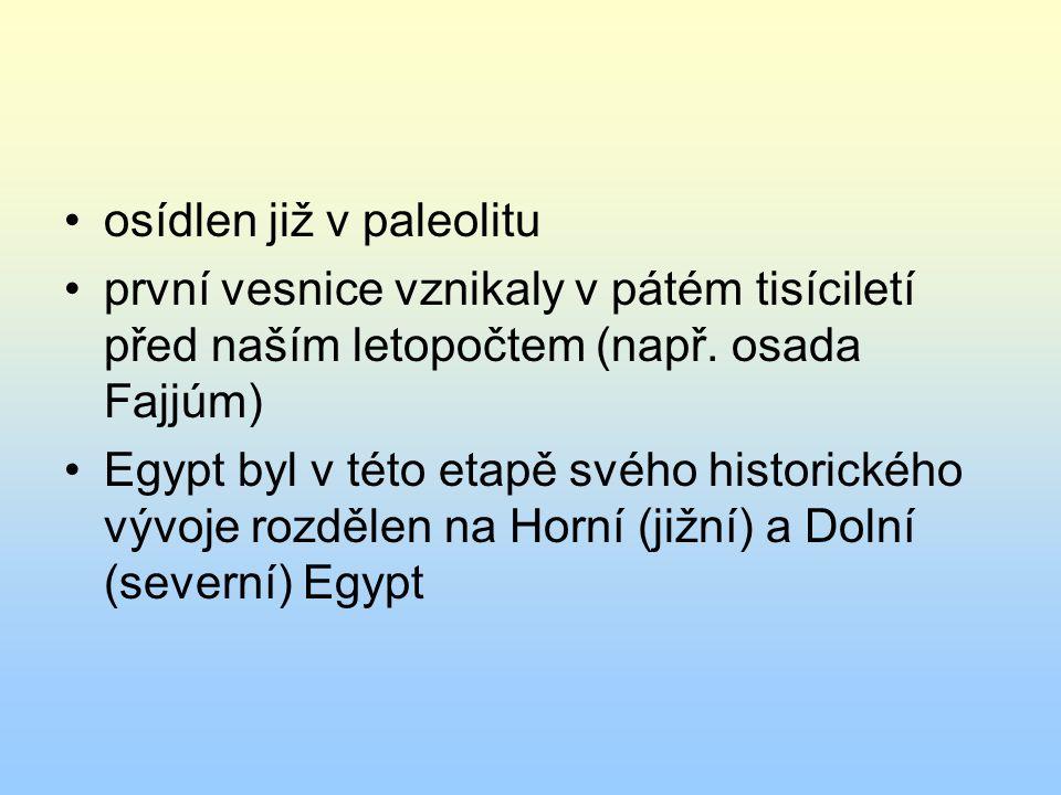 osídlen již v paleolitu první vesnice vznikaly v pátém tisíciletí před naším letopočtem (např. osada Fajjúm) Egypt byl v této etapě svého historického