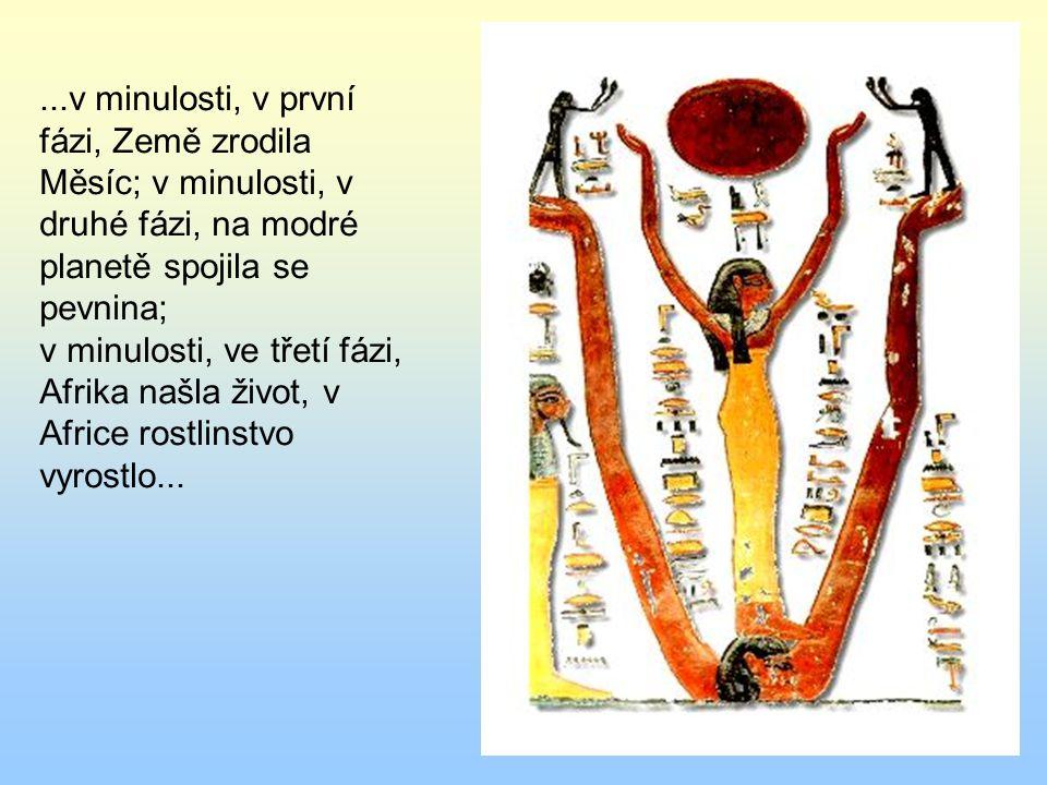 ...v minulosti, v první fázi, Země zrodila Měsíc; v minulosti, v druhé fázi, na modré planetě spojila se pevnina; v minulosti, ve třetí fázi, Afrika n