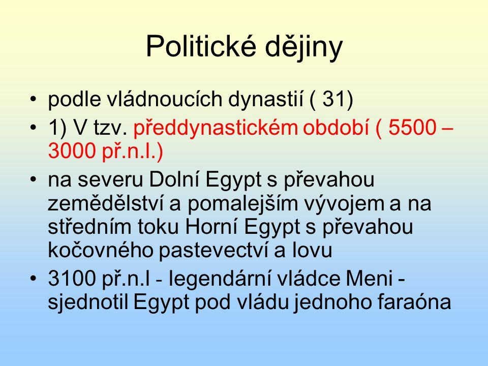 Politické dějiny podle vládnoucích dynastií ( 31) 1) V tzv. předdynastickém období ( 5500 – 3000 př.n.l.) na severu Dolní Egypt s převahou zemědělství