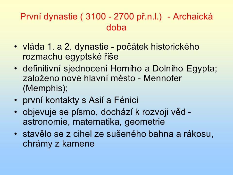 První dynastie ( 3100 - 2700 př.n.l.) - Archaická doba vláda 1. a 2. dynastie - počátek historického rozmachu egyptské říše definitivní sjednocení Hor