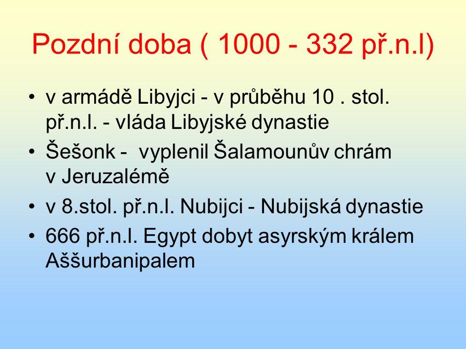Pozdní doba ( 1000 - 332 př.n.l) v armádě Libyjci - v průběhu 10. stol. př.n.l. - vláda Libyjské dynastie Šešonk - vyplenil Šalamounův chrám v Jeruzal
