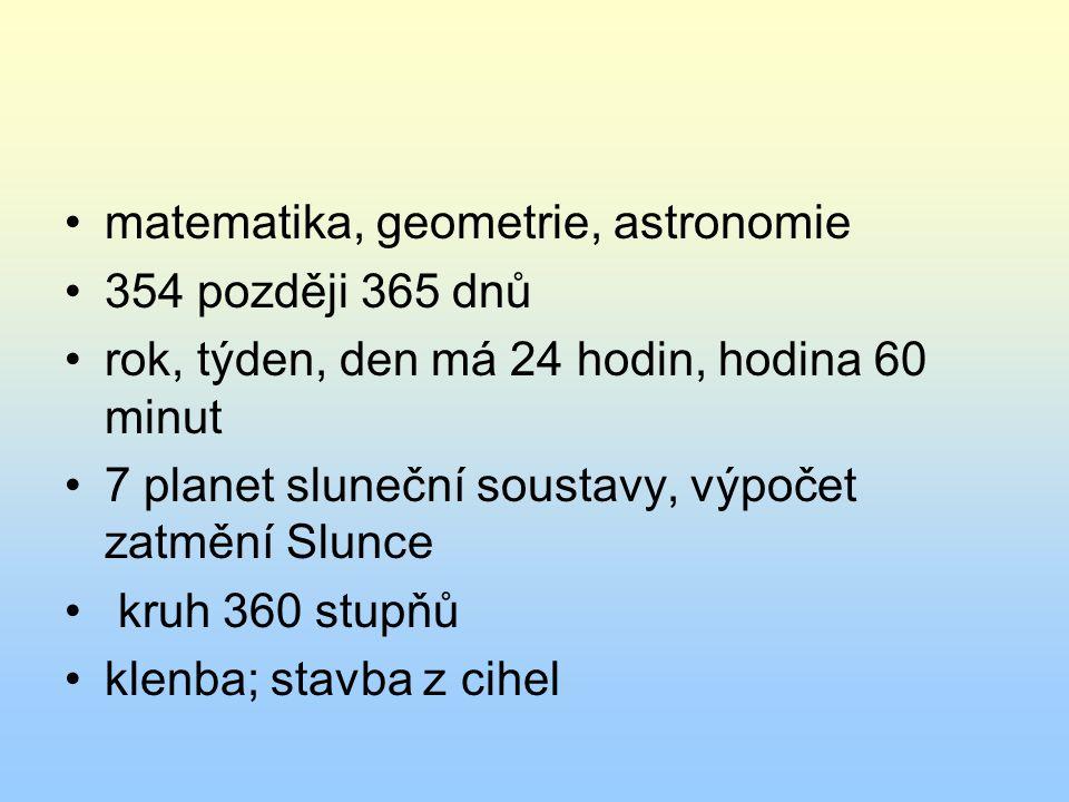 matematika, geometrie, astronomie 354 později 365 dnů rok, týden, den má 24 hodin, hodina 60 minut 7 planet sluneční soustavy, výpočet zatmění Slunce