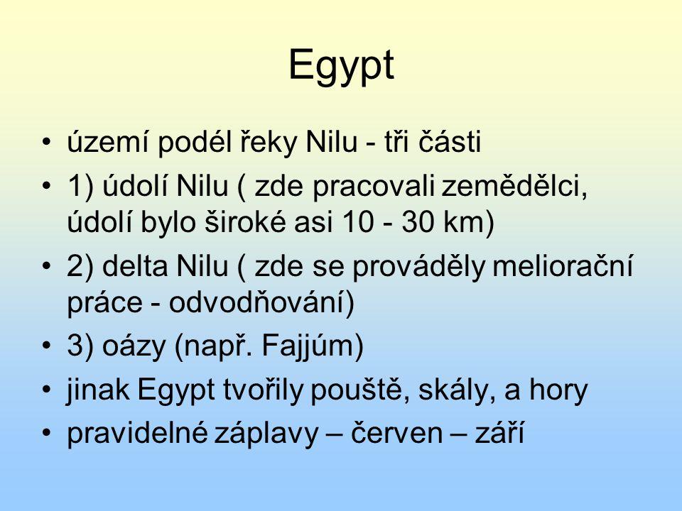 Egypt území podél řeky Nilu - tři části 1) údolí Nilu ( zde pracovali zemědělci, údolí bylo široké asi 10 - 30 km) 2) delta Nilu ( zde se prováděly me