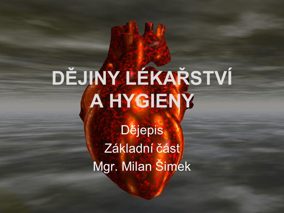 DĚJINY LÉKAŘSTVÍ A HYGIENY Dějepis Základní část Mgr. Milan Šimek