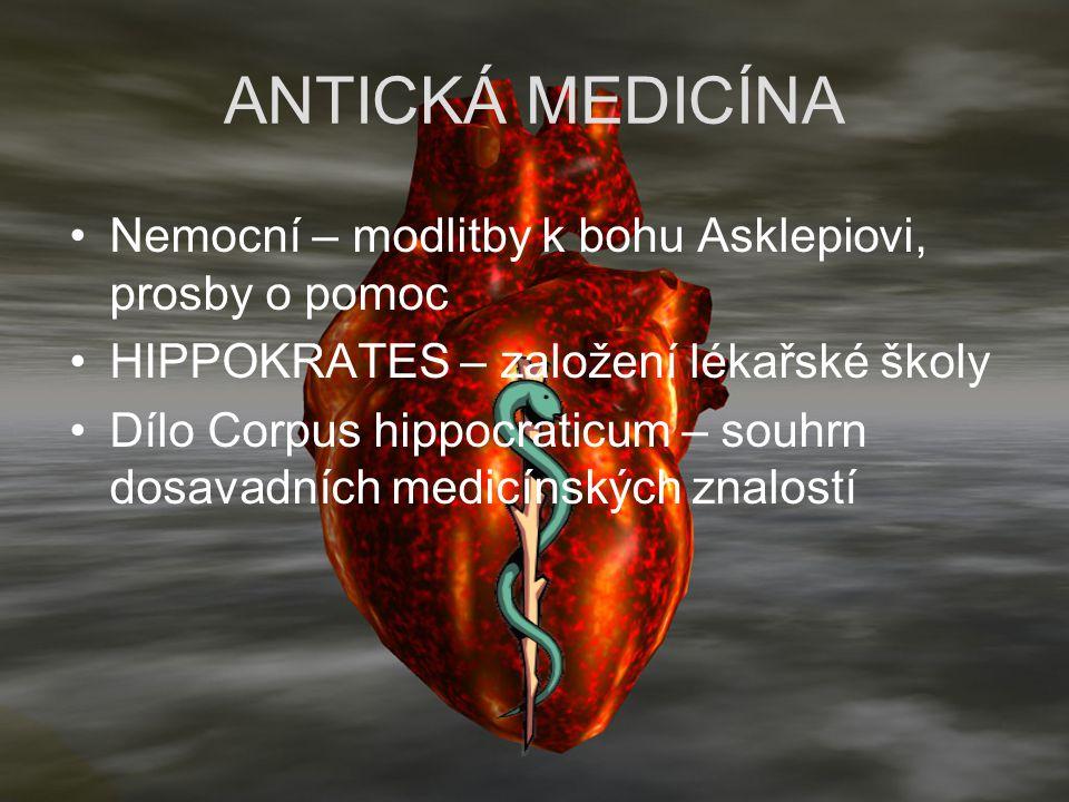 ANTICKÁ MEDICÍNA Nemocní – modlitby k bohu Asklepiovi, prosby o pomoc HIPPOKRATES – založení lékařské školy Dílo Corpus hippocraticum – souhrn dosavad