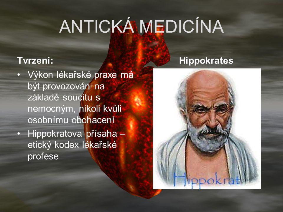 ANTICKÁ MEDICÍNA Tvrzení: Výkon lékařské praxe má být provozován na základě soucitu s nemocným, nikoli kvůli osobnímu obohacení Hippokratova přísaha –