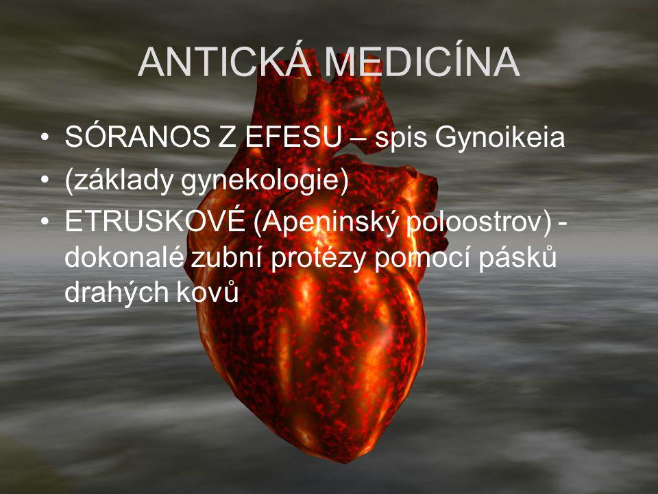 ANTICKÁ MEDICÍNA SÓRANOS Z EFESU – spis Gynoikeia (základy gynekologie) ETRUSKOVÉ (Apeninský poloostrov) - dokonalé zubní protézy pomocí pásků drahých