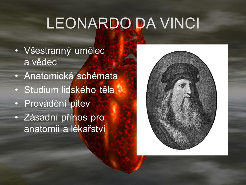 LEONARDO DA VINCI Všestranný umělec a vědec Anatomická schémata Studium lidského těla Provádění pitev Zásadní přínos pro anatomii a lékařství