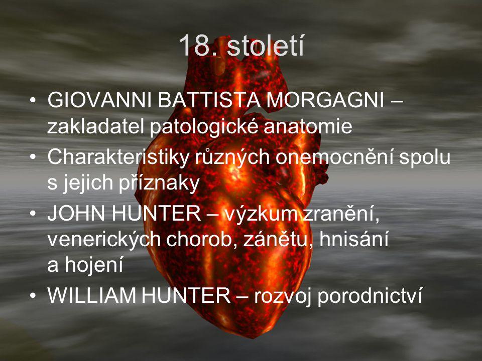 18. století GIOVANNI BATTISTA MORGAGNI – zakladatel patologické anatomie Charakteristiky různých onemocnění spolu s jejich příznaky JOHN HUNTER – výzk
