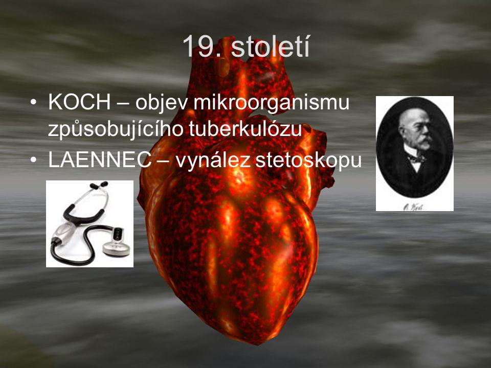 19. století KOCH – objev mikroorganismu způsobujícího tuberkulózu LAENNEC – vynález stetoskopu