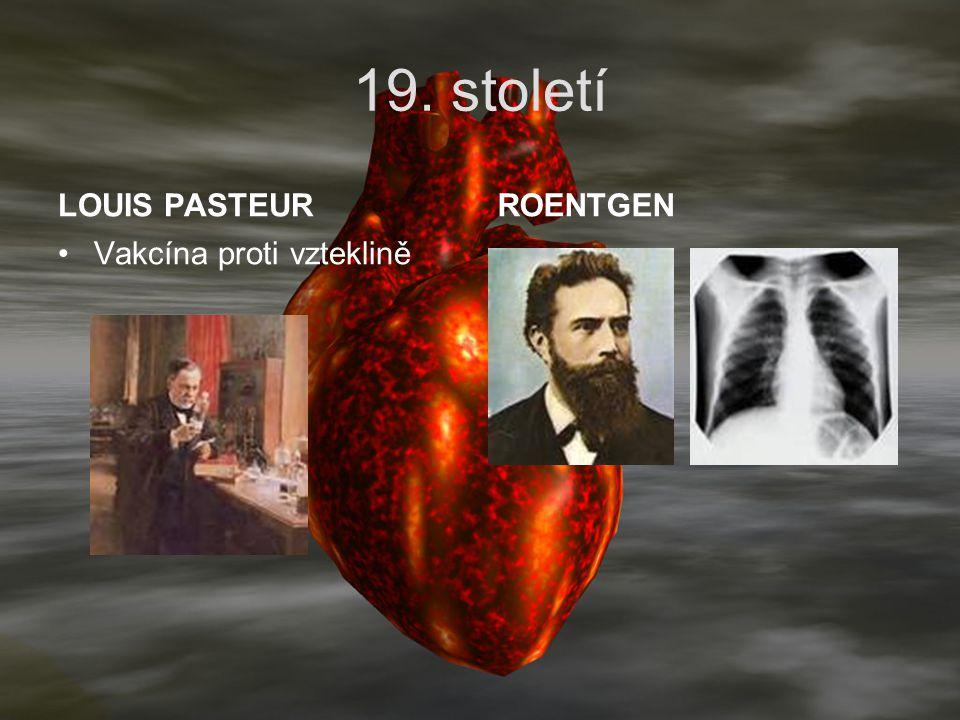19. století LOUIS PASTEUR Vakcína proti vzteklině ROENTGEN