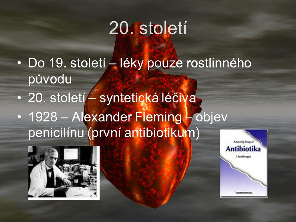 20. století Do 19. století – léky pouze rostlinného původu 20. století – syntetická léčiva 1928 – Alexander Fleming – objev penicilínu (první antibiot