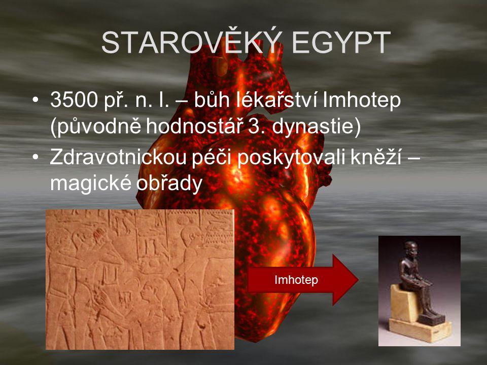 STAROVĚKÝ EGYPT 3500 př. n. l. – bůh lékařství Imhotep (původně hodnostář 3. dynastie) Zdravotnickou péči poskytovali kněží – magické obřady Imhotep