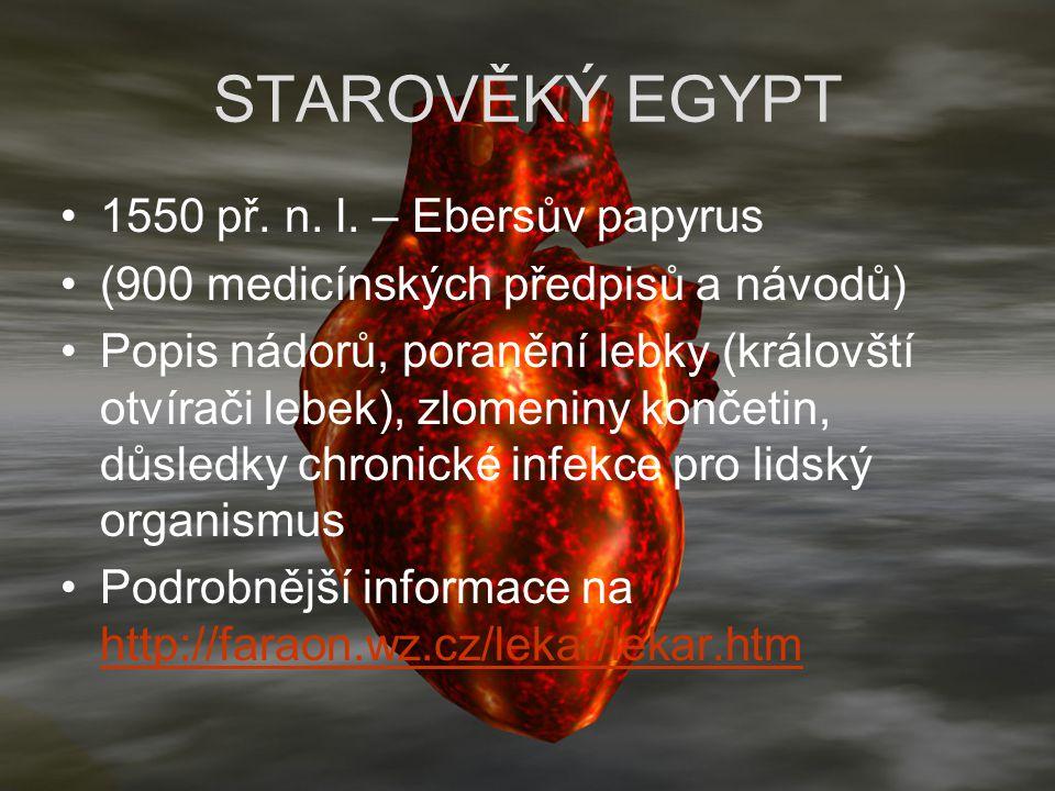 STAROVĚKÝ EGYPT 1550 př. n. l. – Ebersův papyrus (900 medicínských předpisů a návodů) Popis nádorů, poranění lebky (královští otvírači lebek), zlomeni
