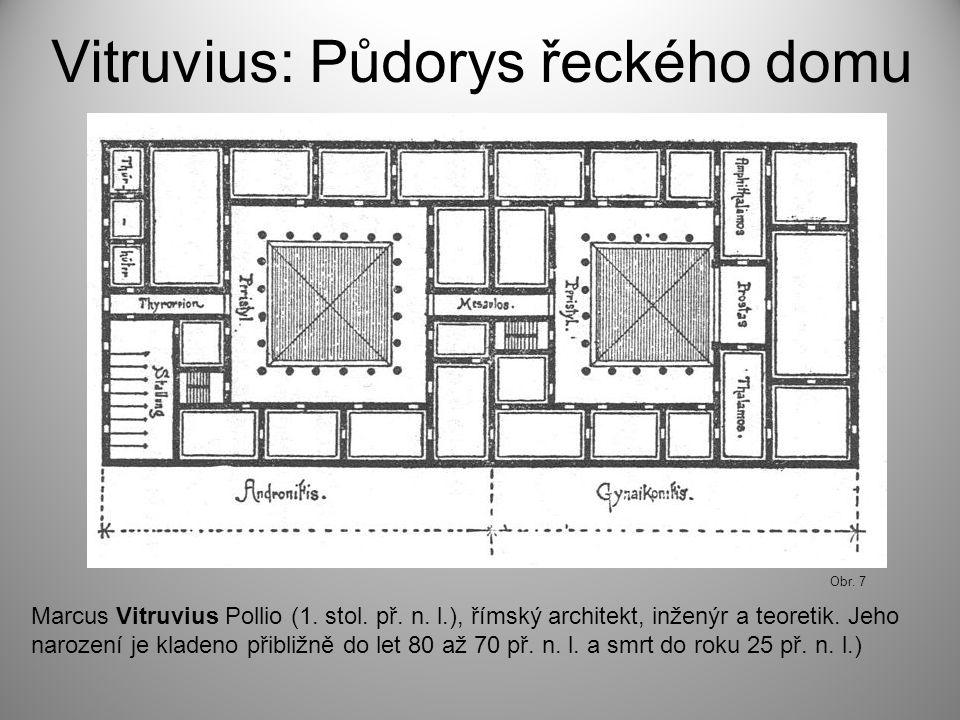 Vitruvius: Půdorys řeckého domu Marcus Vitruvius Pollio (1. stol. př. n. l.), římský architekt, inženýr a teoretik. Jeho narození je kladeno přibližně
