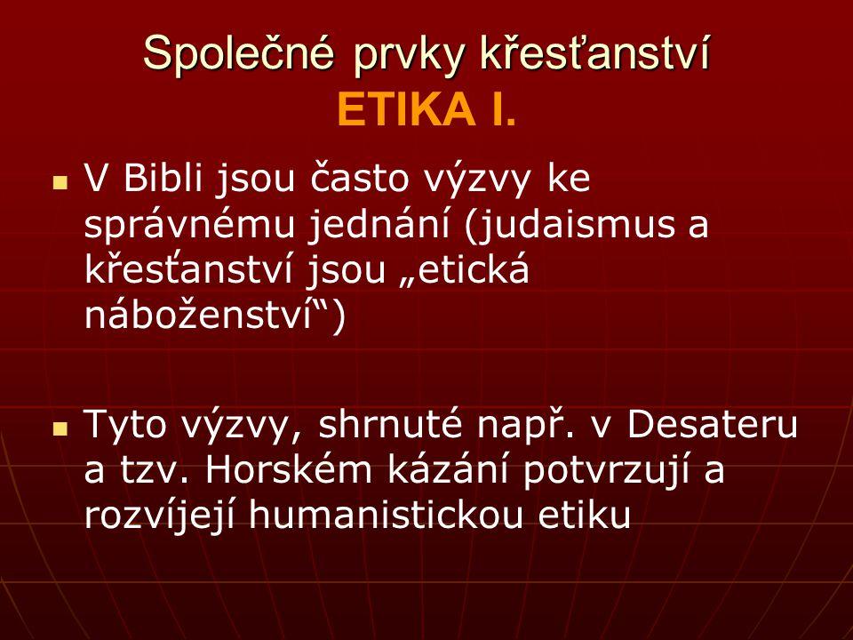 """Společné prvky křesťanství Společné prvky křesťanství ETIKA I. V Bibli jsou často výzvy ke správnému jednání (judaismus a křesťanství jsou """"etická náb"""